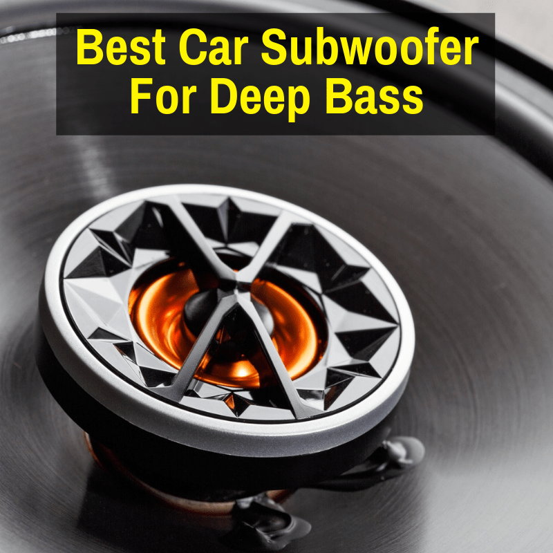 Best Car Subwoofer for Deep Bass: Reviews and Buyer's Guide