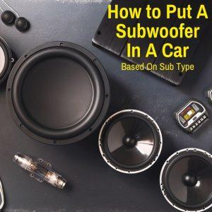Installing subwoofer in car